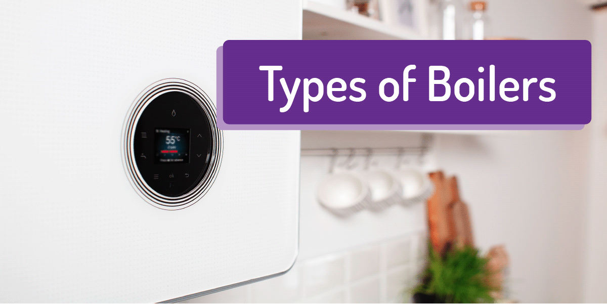 What Types of Boilers are Best for Your Home?