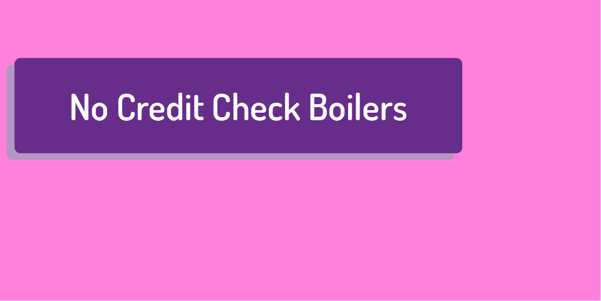 How to get a new boiler with no credit check