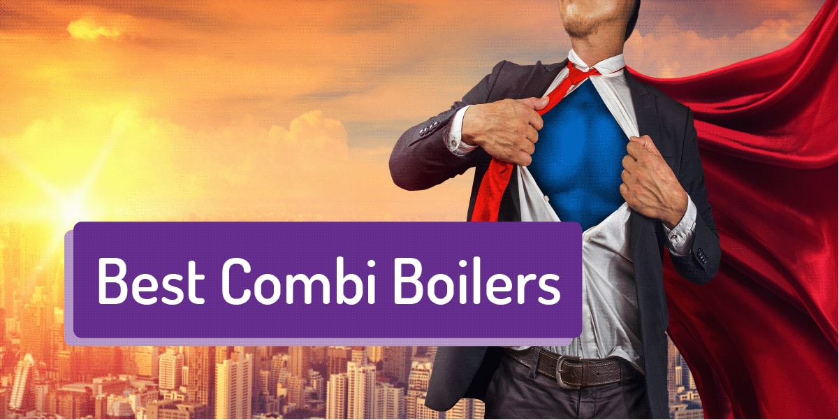 Best Combi Boilers – What to buy (and avoid) in 2020 -*Updated June 2020