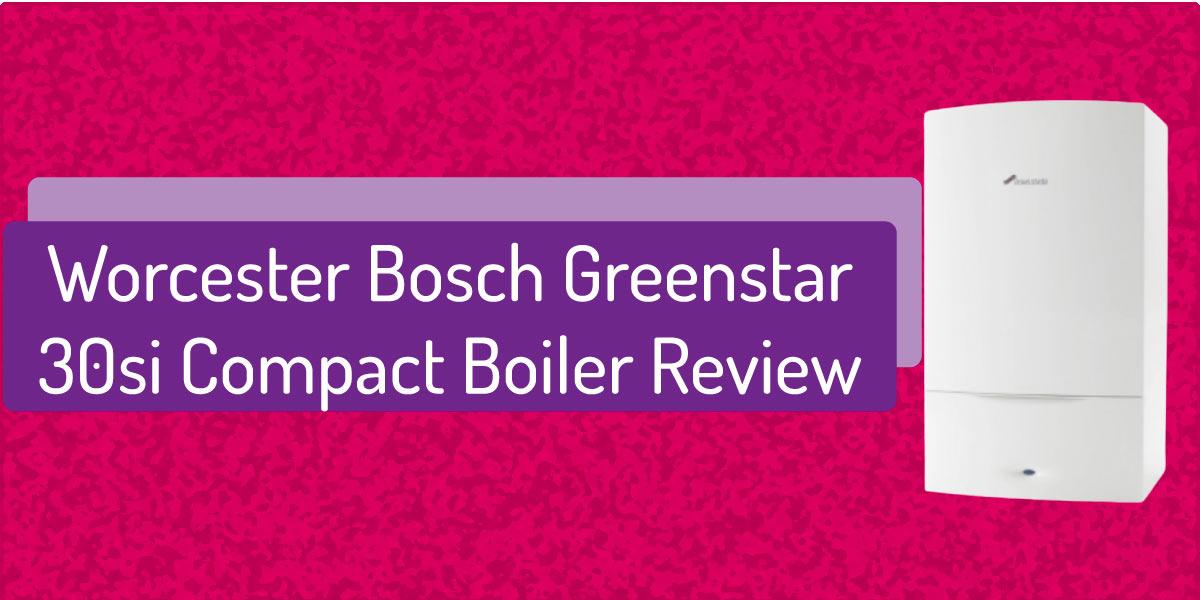 Worcester Bosch Greenstar 30Si Compact Combi Boiler Review