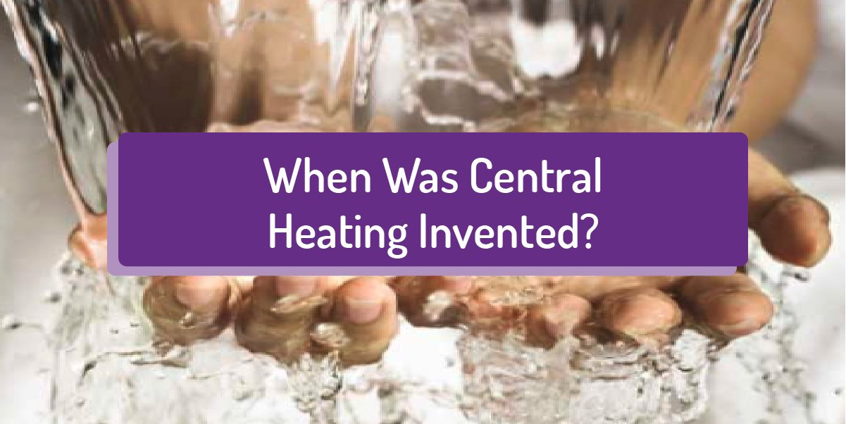 When was Central Heating Invented?