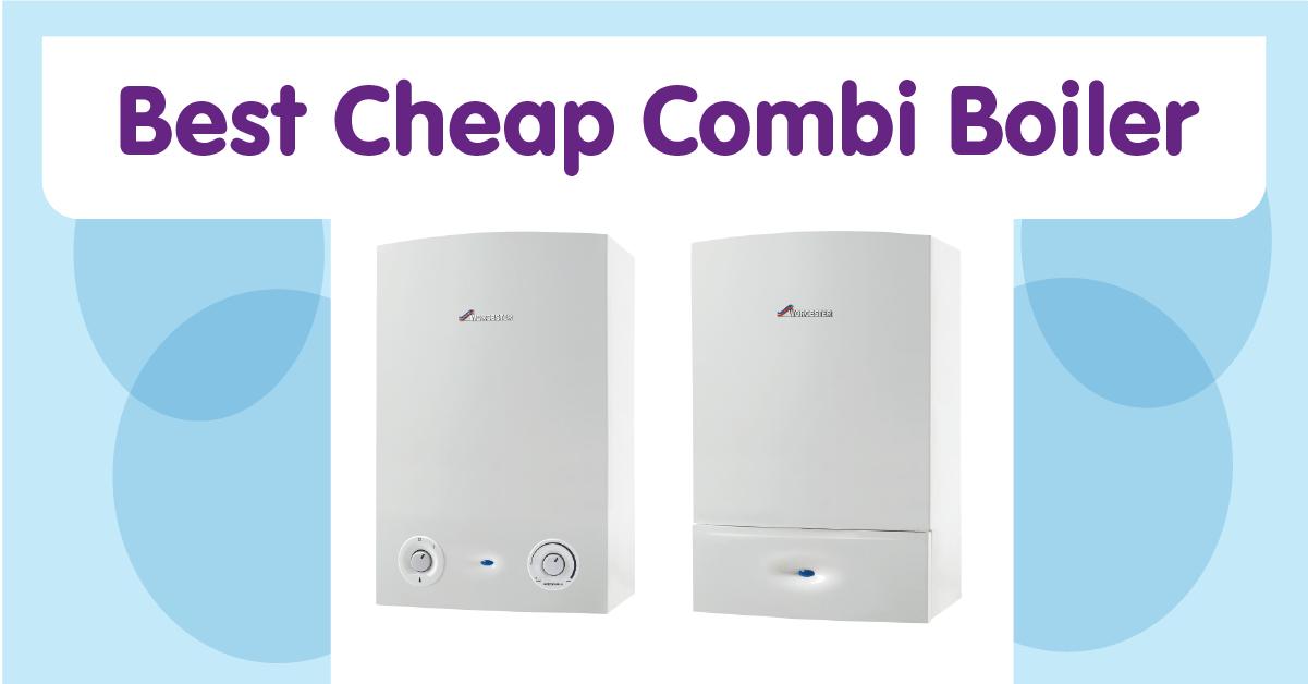 Best cheap combi boiler