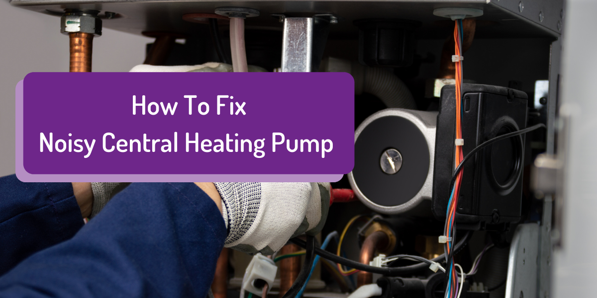 Noisy Central Heating Pump – How To Fix it?