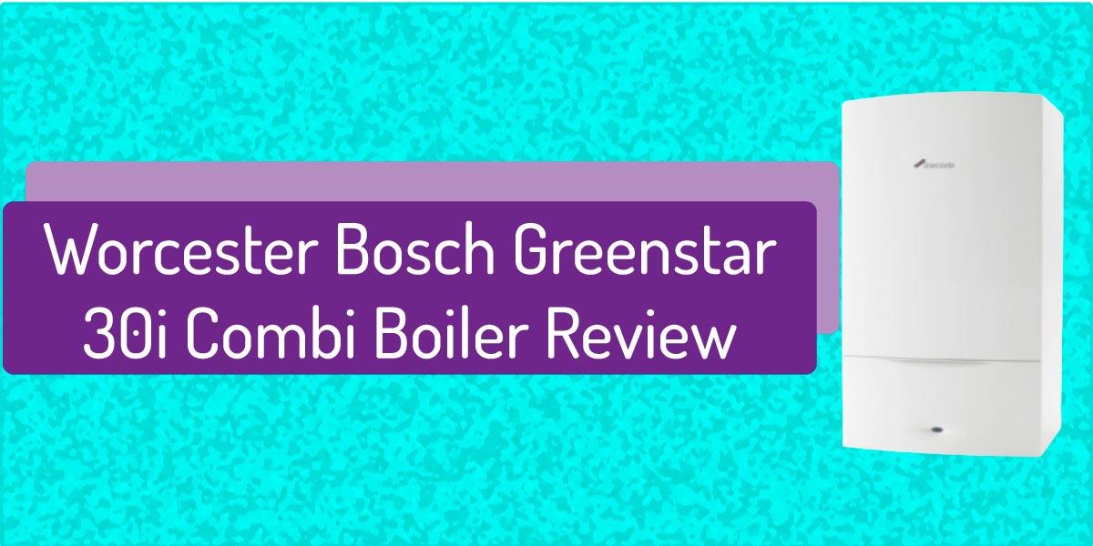 Worcester Bosch Greenstar 30i Combi Boiler Review